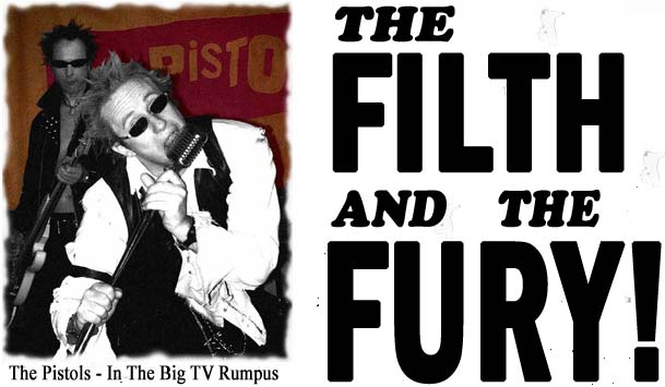 The Pistols in the Filth and The Fury